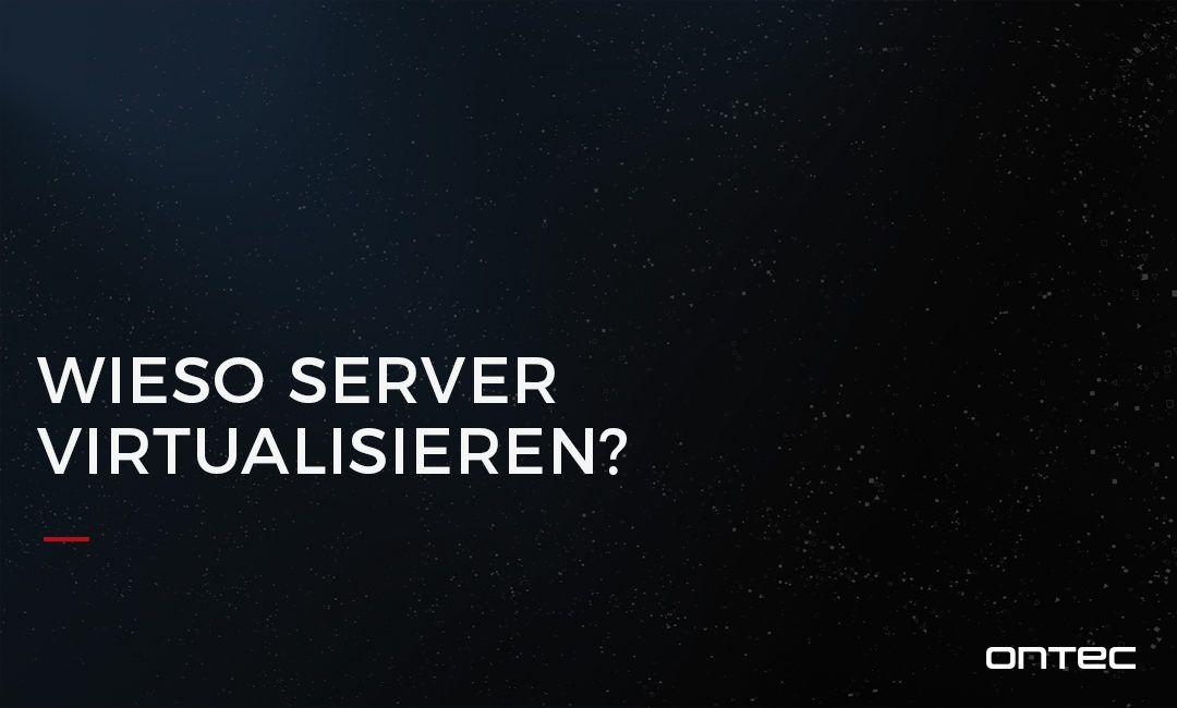 Wieso Server virtualisieren?
